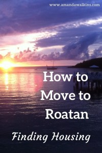 Moving to Roatan? Having trouble finding housing? Get expert tips from expat blogger Amanda Walkins!