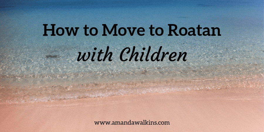 moving to Roatan with kids