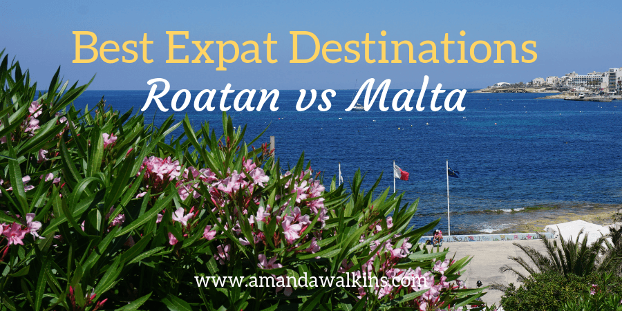 Island life as an expat - comparing Roatan and Malta