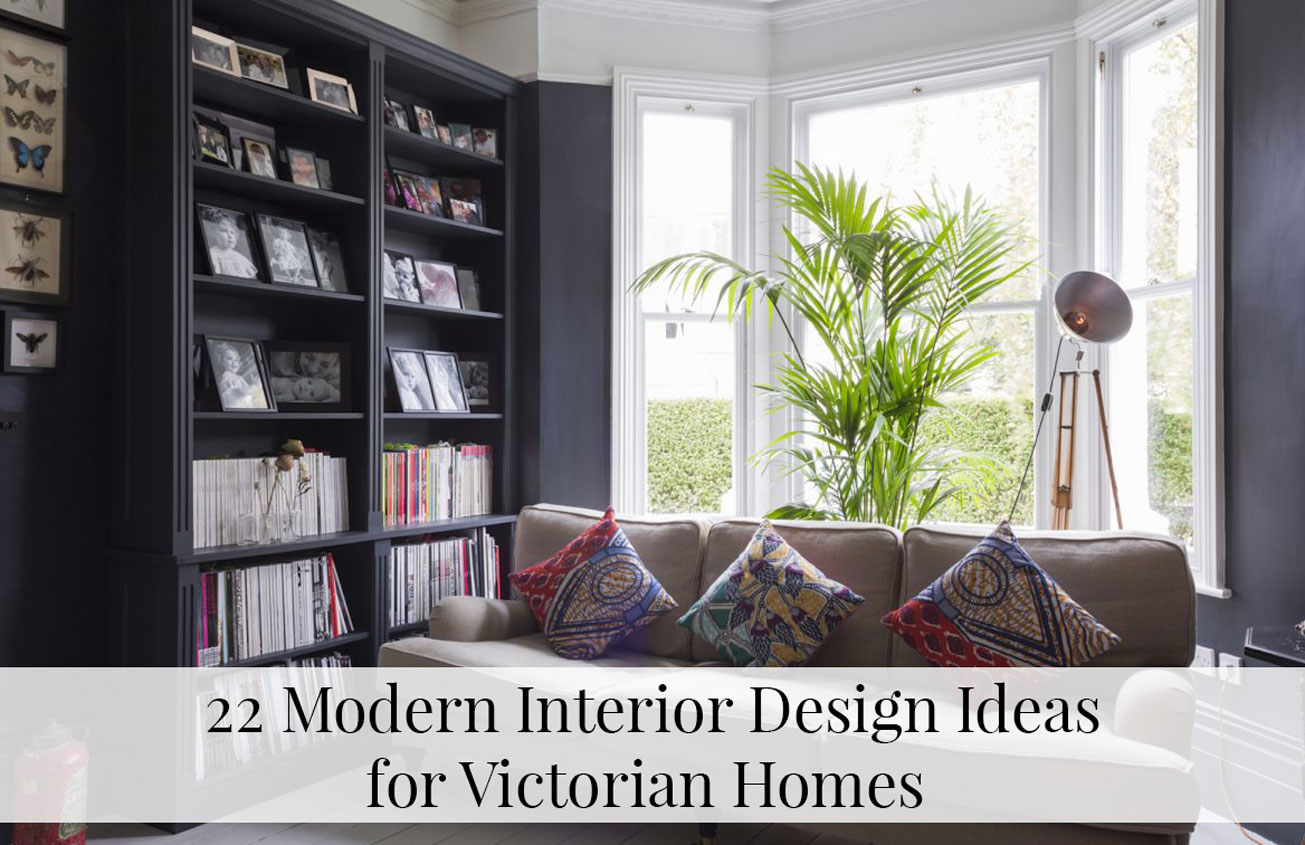 22 Modern Interior Design Ideas For Victorian Homes The