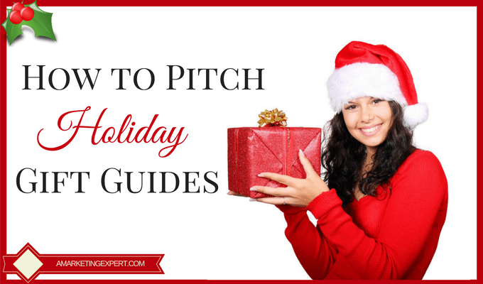 How to Pitch Holiday Gift Guides | AMarketingExpert.com
