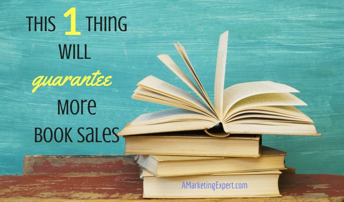 This One Thing Will Guarantee More Book Sales | AMarketingExpert.com