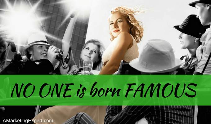 No one is born famous | AMarketingExpert.com