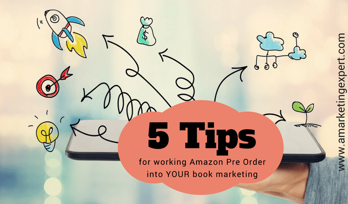 5 Tips for Working Amazon Pre-Order into Your Book Marketing