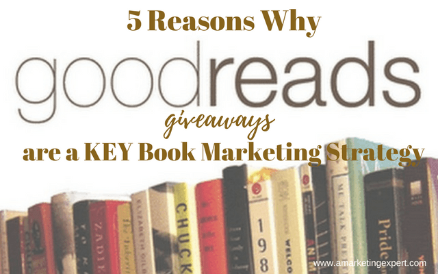 5 Reasons Goodreads Giveaways are a Key Book Marketing Strategy