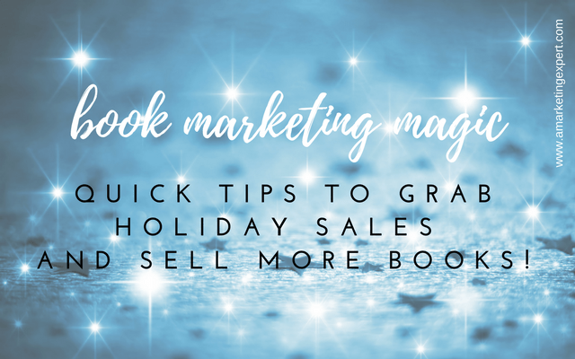 Book Marketing Magic: Quick Tips to Grab Holiday Sales and Sell More Books!