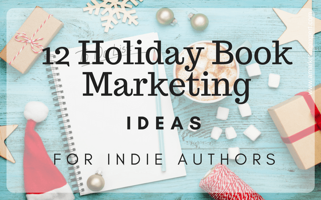 12 Holiday Book Marketing Ideas for Indie Authors