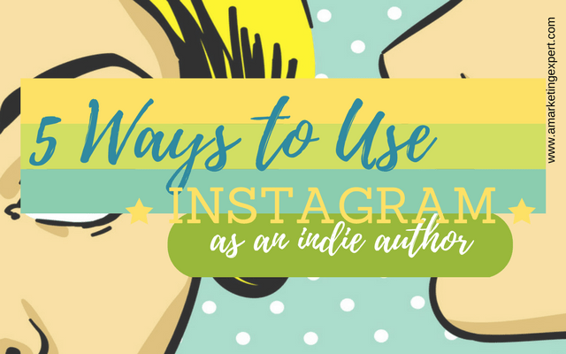 5 Ways to Use Instagram in your Book Marketing as an Indie Author