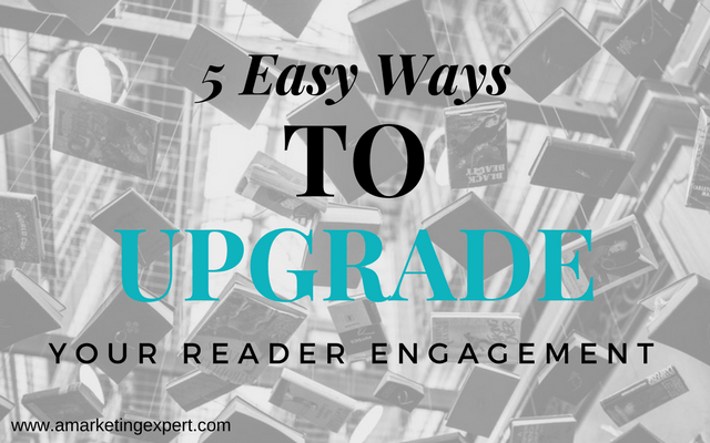 5 Easy Ways to Upgrade Your Reader Engagement