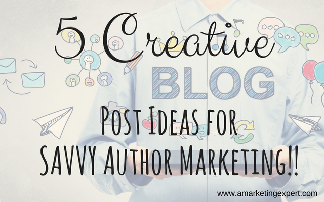 5 Creative Blog Post Ideas for Savvy Author Marketing
