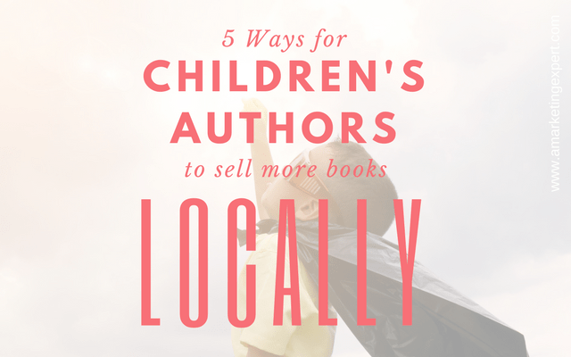 5 Ways for Children's Authors to Sell More Books Locally | AMarketingExpert.com
