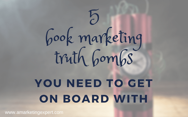 5 Book Marketing Truth Bombs | AMarketingExpert.com