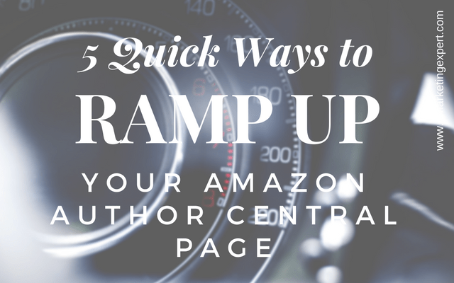 5 Quick Ways to Ramp Up Your Amazon Author Central Page | AMarketingExpert.com