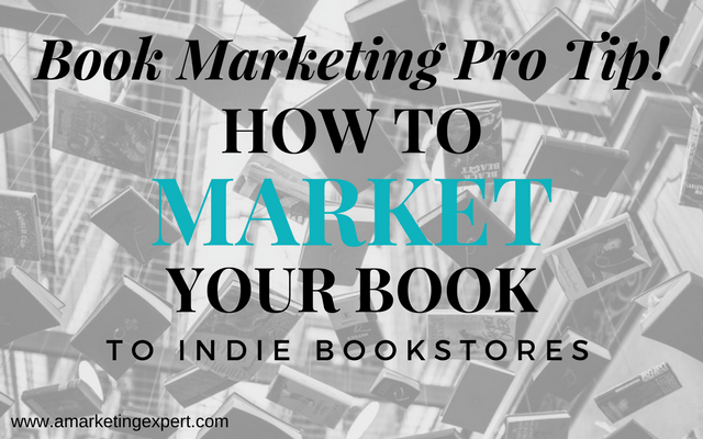 Book Marketing Pro Tip! How to Market Your Book to Indie Bookstores   AMarketingExpert.com