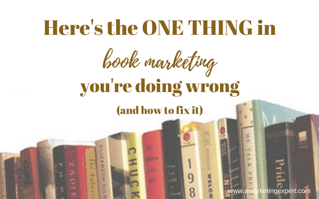 Here's the One Thing in Book Marketing You're Doing Wrong (and how to fix it)