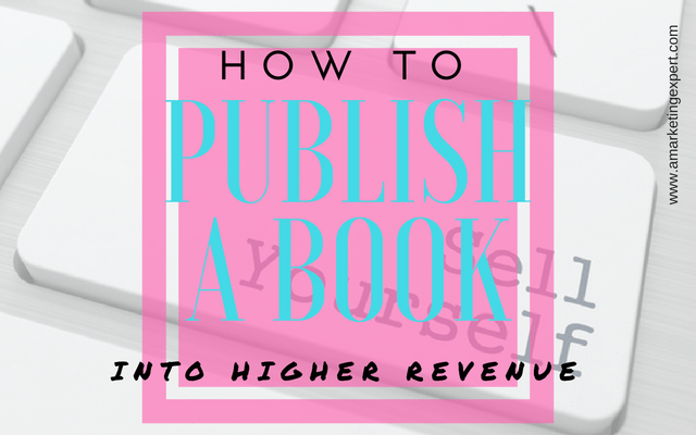 How To Publish A Book Into Higher Revenue