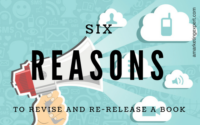 6 Reasons to Revise and Re-Release Your Book | AMarketingExpert.com