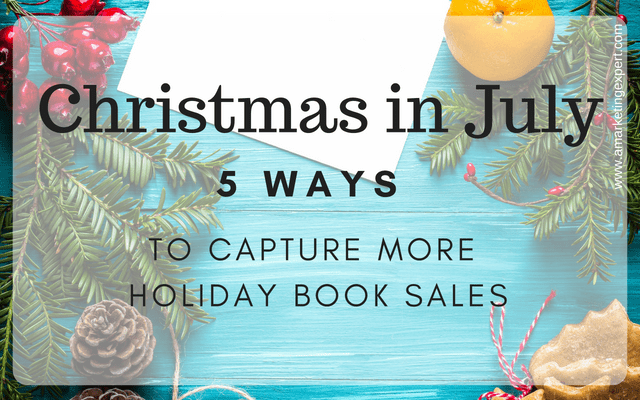 Christmas in July: Five Ways to Capture More Holiday Book Sales