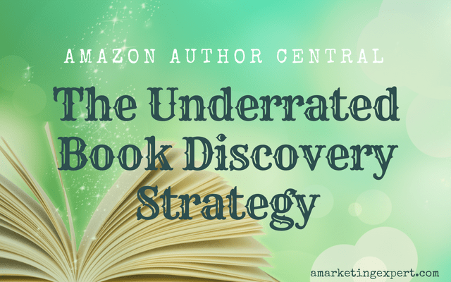 Amazon Author Central: The Underrated Book Discovery Strategy | AMarketingExpert.com