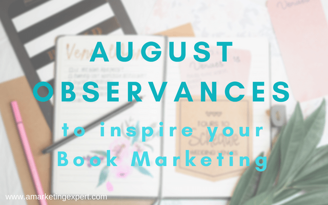 August Observances To Inspire Your Author Marketing