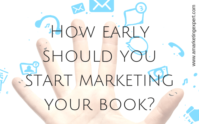 How Early Should You Start Marketing Your Book?