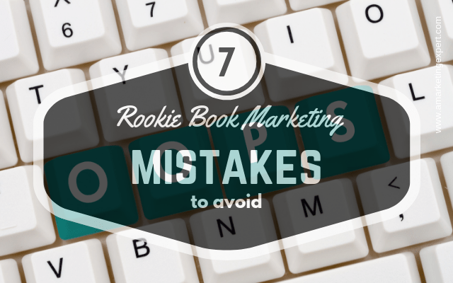 7 Rookie Book Marketing Mistakes to Avoid