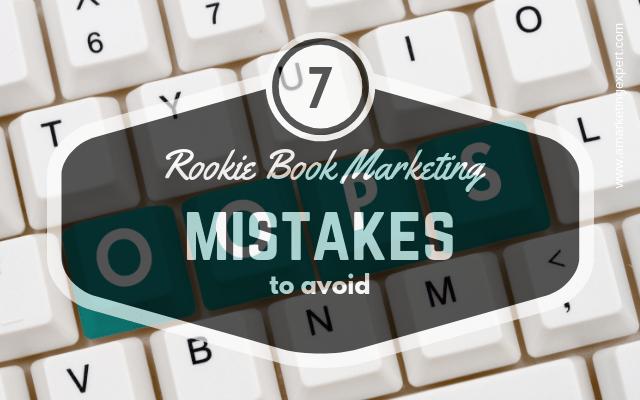 7 Rookie Book Marketing Mistakes to Avoid | AMarketingExpert.com