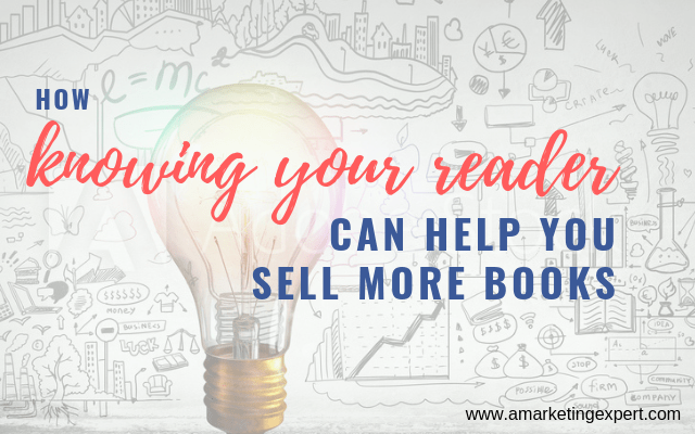 How knowing your reader can help you sell more books | AMarketingExpert.com | Book Marketing