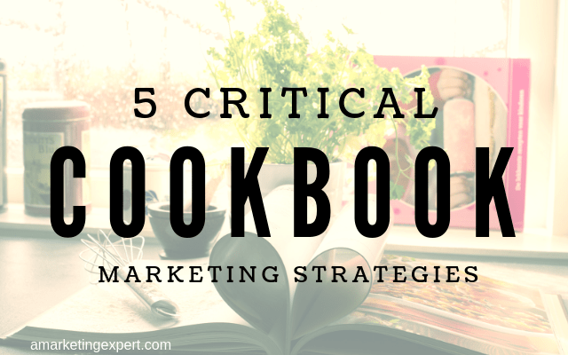 5 Critical Cookbook Marketing Strategies