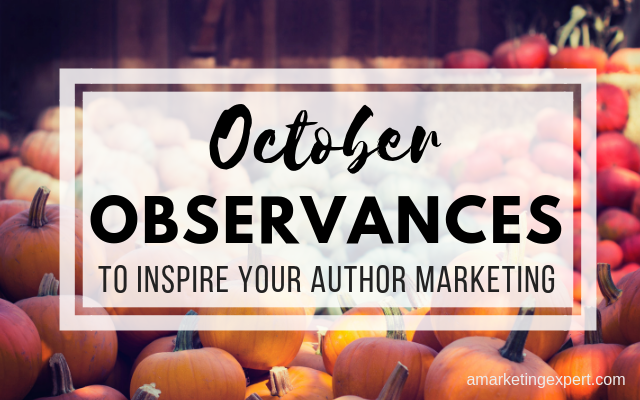 October Observances to Inspire Your Author Marketing | AMarketingExpert.com