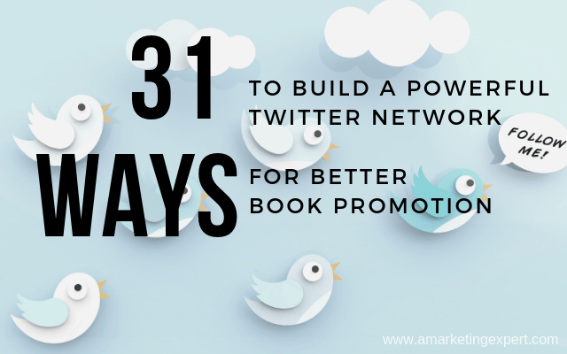 31 Ways to Build a Powerful Twitter Network for Better Book Promotion | AMarketingExpert.com
