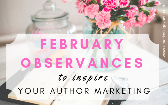 February Observances to Inspire Your Author Marketing | AMarketingExpert.com