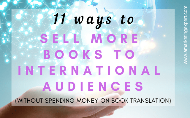 11 ways to sell more books to international audiences without spending money on translation | Penny Sansevieri | AMarketingExperts.com