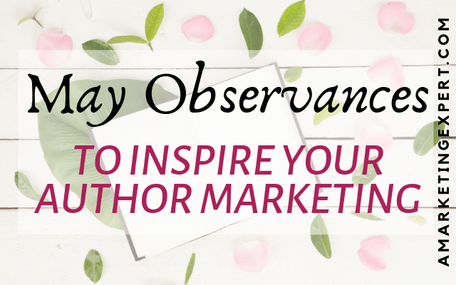 May observances for author marketing inspiration