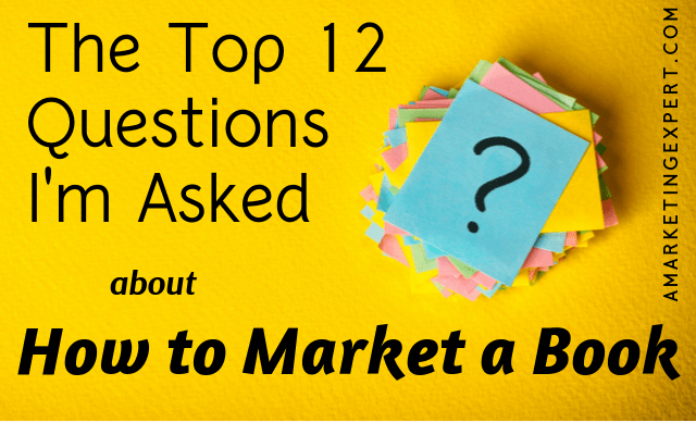 Answers to the top questions about how to market a book