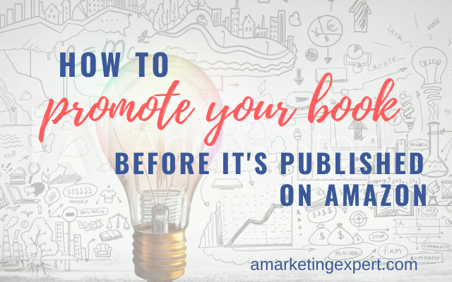 How to Promote Your Book Before It's Published on Amazon