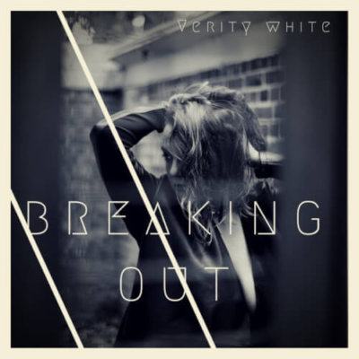 Verity White - Breaking Out (2017)