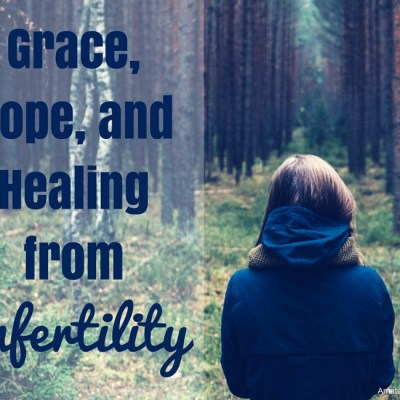Grace, Hope, and Healing from Infertility {Guest Post}