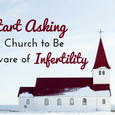 Start Asking Your Church to Be Aware of Infertility {NIAW}