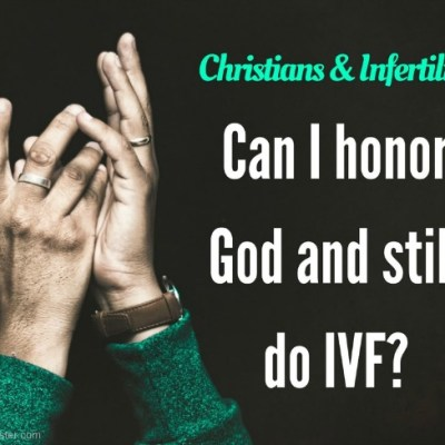 Christians and IVF: Can I Honor God and Still Do IVF?