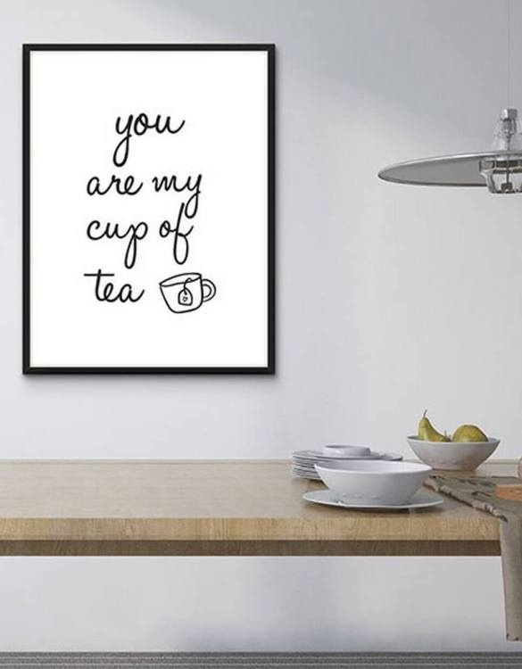 Perfect for any room in the home, the Home Wall Poster - You Are My Cup Of Tea is a great piece of daily inspiration for your walls.