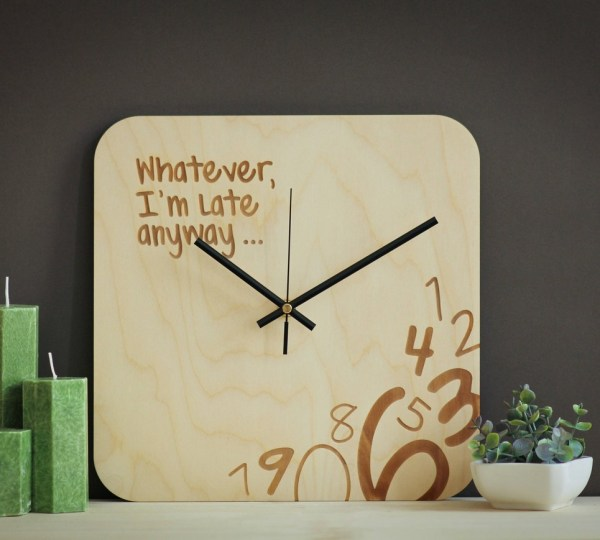 Whatever I'm Late Anyway – Wooden Wall Clock