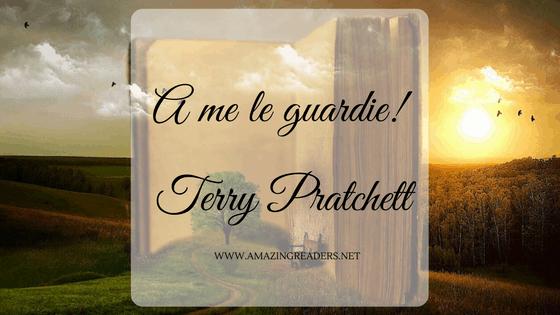 A me le guardie!, di Terry Pratchett