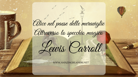 Alice nel paese delle meraviglie e Attraverso lo specchio magico, di Lewis Carroll