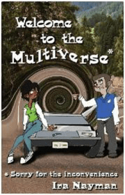 Welcome To the Multiverse...Sorry For the Inconvenience
