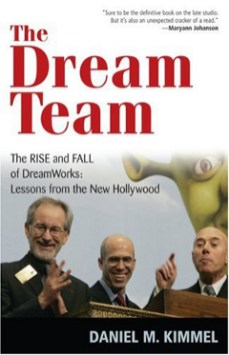 The Dream Team: The Rise and Fall of DreamWorks: Lesson Lessons from the New Hollywood