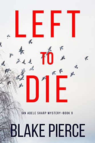 Left To Die (An Adele Sharp Mystery—Book One) by [Blake Pierce]