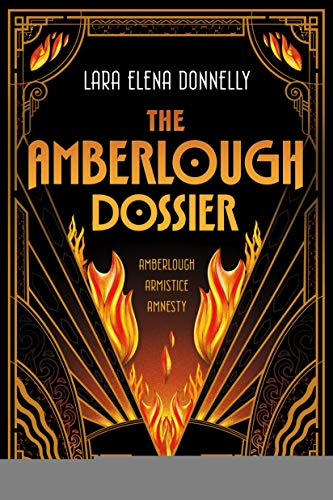The Amberlough Dossier by Lara Elena Donnelly