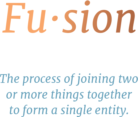 Fusion: The process of joining two or more things together to form a single entity.