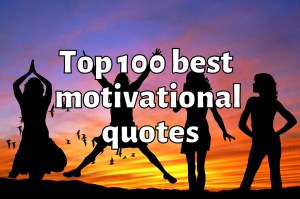 Top 100 best motivational quotes of all times
